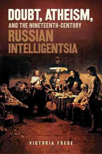 Doubt, Atheism, and the Nineteenth-Century Russian Intelligentsia (Paperback)