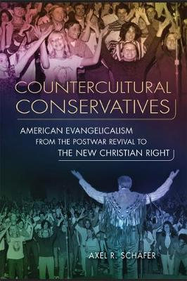 Counterculture Conservatives: American Evangelicalism from the Postwar Revival to the New Christian Right (Paperback)