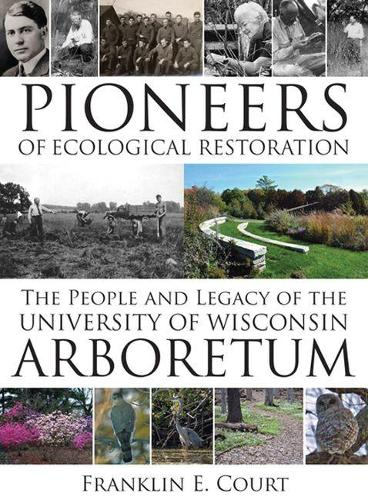 Pioneers of Ecological Restoration: The People and Legacy of the University of Wisconsin Arboretum (Paperback)