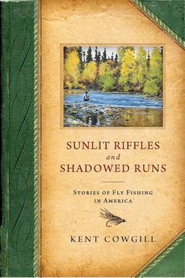 Sunlit Riffles and Shadowed Runs: Stories of Fly Fishing in America (Hardback)
