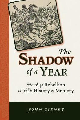 The Shadow of a Year: The 1641 Rebellion in Irish History and Memory (Paperback)
