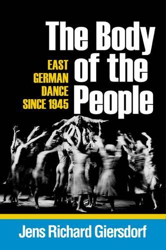 The Body of the People: East German Dance since 1945 (Paperback)