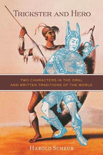 Trickster and Hero: Two Characters in the Oral and Written Traditions of the World (Paperback)