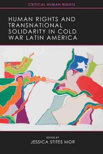 Human Rights and Transnational Solidarity in Cold War Latin America (Paperback)