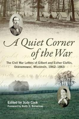 A Quiet Corner of the War: The Civil War Letters of Gilbert and Esther Claflin, Oconomowoc, Wisconsin, 1862-1863 (Hardback)
