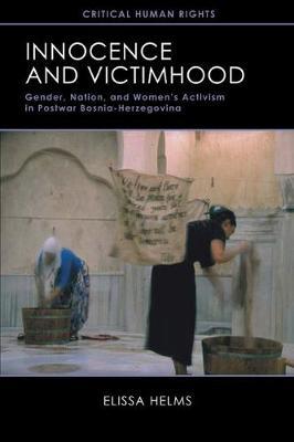 Innocence and Victimhood: Gender, Nation, and Women's Activism in Postwar Bosnia-Herzegovina - Critical Human Rights (Paperback)