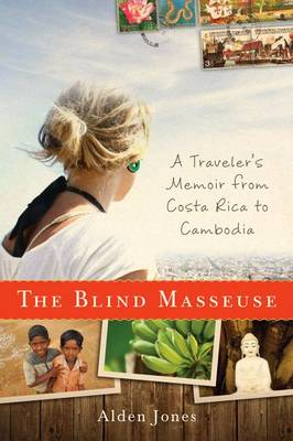 Blind Masseuse: A Traveler's Memoir from Costa Rica to Cambodia (Hardback)