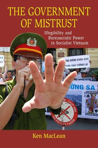 The Government of Mistrust: Illegibility and Bureaucratic Power in Socialist Vietnam - New Perspectives in Southeast Asian Studies (Paperback)