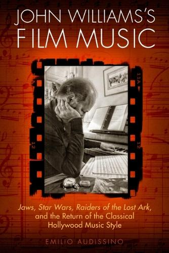 John Williams's Film Music: Jaws', 'Star Wars', 'Raiders of the Lost Ark', and the Return of the Classical Hollywood Music Style - Wisconsin Film Studies (Paperback)