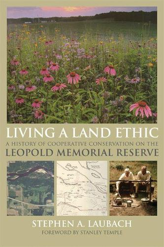 Living a Land Ethic: A History of Cooperative Conservation on the Leopold Memorial Reserve - Wisconsin Land and Life (Paperback)