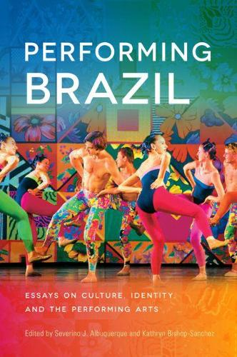 Performing Brazil: Essays on Culture, Identity, and the Performing Arts (Paperback)