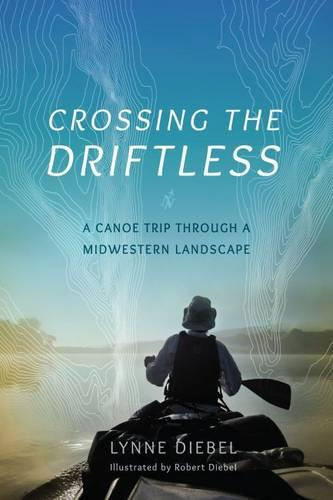 Crossing the Driftless: A Canoe Trip through a Midwestern Landscape (Paperback)