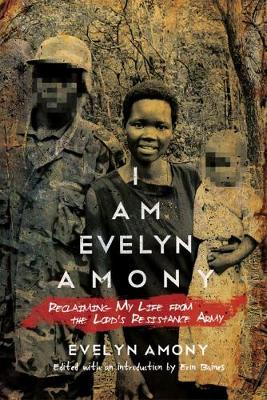 I Am Evelyn Amony: Reclaiming My Life from the Lord's Resistance Army - Women in Africa and the Diaspora (Paperback)