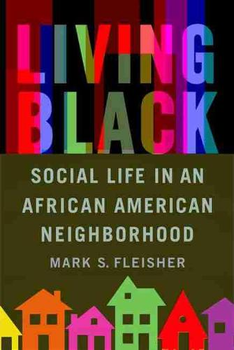 Living Black: Social Life in an African American Neighborhood (Paperback)