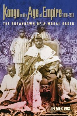 Cover Kongo in the Age of Empire, 1860-1913: The Breakdown of a Moral Order - Africa and the Diaspora: History, Politics, Culture