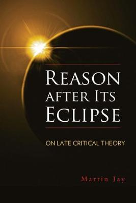 Reason after Its Eclipse: On Late Critical Theory - George L. Mosse Series in Modern European Cultural and Intellectual History (Paperback)