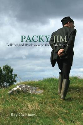 Packy Jim: Folklore and Worldview on the Irish Border (Paperback)