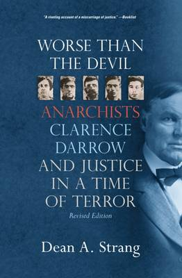 Worse than the Devil: Anarchists, Clarence Darrow, and Justice in a Time of Terror (Paperback)