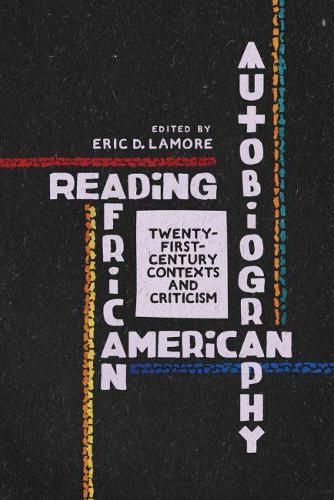 Reading African American Autobiography: Twenty-First-Century Contexts and Criticism - Wisconsin Studies in Autobiography (Hardback)