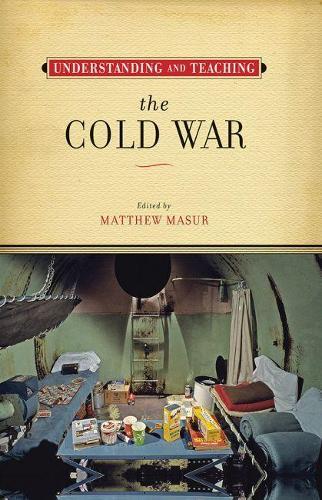 Understanding and Teaching the Cold War - The Harvey Goldberg Series (Hardback)