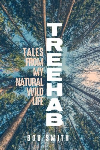 Treehab: Tales from My Natural, Wild Life - Living Out: Gay and Lesbian Autobiographies (Hardback)