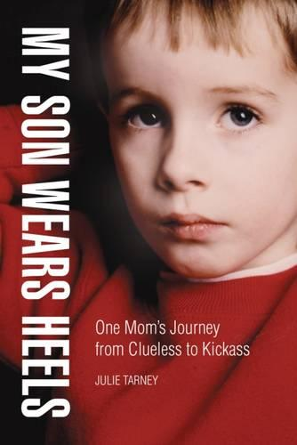My Son Wears Heels: One Mom's Journey from Clueless to Kick-Ass (Hardback)