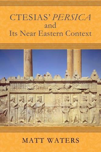 Ctesias' Persica in Its Near Eastern Context - Wisconsin Studies in Classics (Hardback)