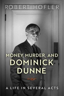 Money, Murder, and Dominick Dunne: A Life in Several Acts (Paperback)