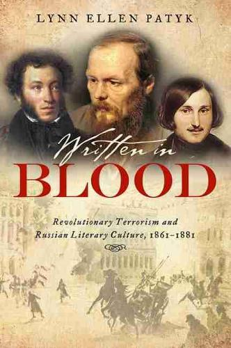 Written in Blood: Revolutionary Terrorism and Russian Literary Culture, 1861-1881 (Hardback)