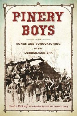 Pinery Boys: Songs and Songcatching in the Lumberjack Era - Languages and Folklore of the Upper Midwest (Paperback)