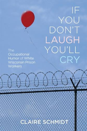 If You Don't Laugh You'll Cry: The Occupational Humor of White Wisconsin Prison Workers - Folklore Studies in a Multicultural World (Hardback)
