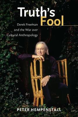 Truth's Fool: Derek Freeman and the War over Cultural Anthropology (Hardback)