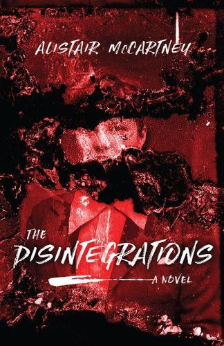 The Disintegrations: A Novel (Hardback)