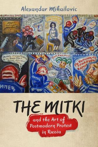 The Mitki and the Art of Postmodern Protest in Russia (Hardback)