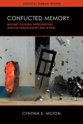 Conflicted Memory: Military Cultural Interventions and the Human Rights Era in Peru - Critical Human Rights (Hardback)