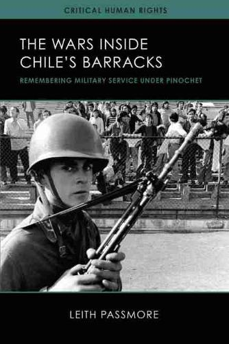 The Wars inside Chile's Barracks: Remembering Military Service under Pinochet - Critical Human Rights (Hardback)