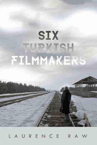 Six Turkish Filmmakers - Wisconsin Film Studies (Hardback)