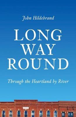 Long Way Round: Through the Heartland by River (Hardback)