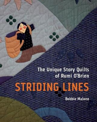 Striding Lines: The Unique Story Quilts of Rumi O'Brien (Paperback)