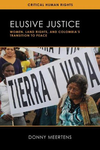 Elusive Justice: Women, Land Rights, and Colombia's Transition to Peace - Critical Human Rights (Hardback)