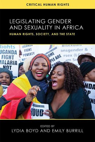 Legislating Gender and Sexuality in Africa: Human Rights, Society, and the State - Critical Human Rights (Hardback)