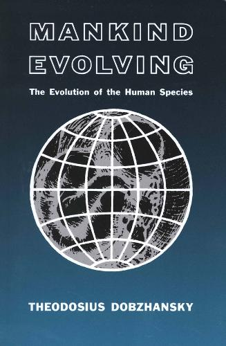Mankind Evolving: The Evolution of the Human Species - The Silliman Memorial Lectures Series (Paperback)