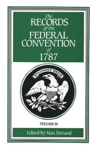 The Records of the Federal Convention of 1787: 1937 Revised Edition in Four Volumes, Volume 3 (Paperback)