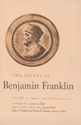 The The Papers of Benjamin Franklin: The Papers of Benjamin Franklin, Vol. 1 January 6, 1706 Through December 31, 1734 Volume 1 - The Papers of Benjamin Franklin (Hardback)