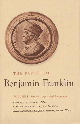 The The Papers of Benjamin Franklin: The Papers of Benjamin Franklin, Vol. 3 January 1, 1745 Through June 30, 1750 v. 3 - The Papers of Benjamin Franklin (Hardback)