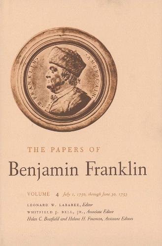 The Papers of Benjamin Franklin, Vol. 4: Volume 4: July 1, 1750 through June 30, 1753 - The Papers of Benjamin Franklin (Hardback)