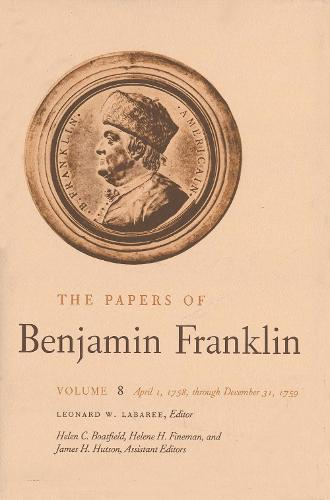 The The Papers of Benjamin Franklin: The Papers of Benjamin Franklin, Vol. 8 April 1, 1758 Through December 31, 1759 Volume 8 - The Papers of Benjamin Franklin (Hardback)
