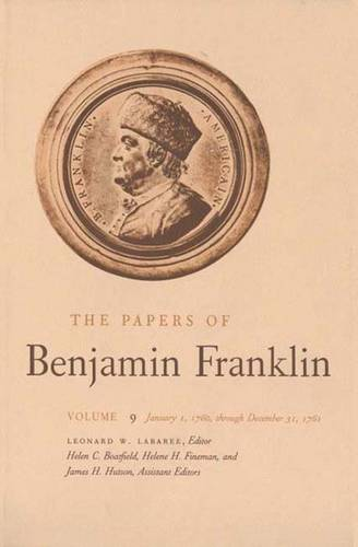 The The Papers of Benjamin Franklin: The Papers of Benjamin Franklin, Vol. 9 January 1, 1760 Through December 31, 1761 Volume 9 - The Papers of Benjamin Franklin (Hardback)