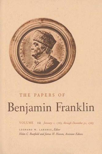 The The Papers of Benjamin Franklin: The Papers of Benjamin Franklin, Vol. 12 January 1, 1765 Through December 31, 1765 Volume 12 - The Papers of Benjamin Franklin (Hardback)