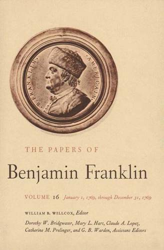 The The Papers of Benjamin Franklin: The Papers of Benjamin Franklin, Vol. 16 January 1 Through December 31, 1769 v. 16 - The Papers of Benjamin Franklin (Hardback)
